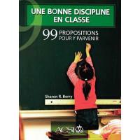 Une bonne discipline en classe :  99 Propositions pour y parvenir